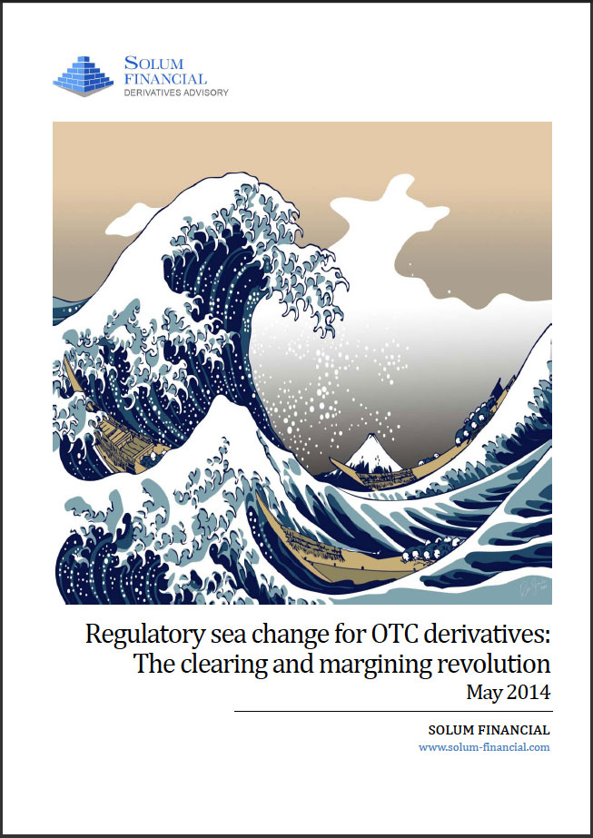 Regulatory Sea Change for OTC Derivatives: The Clearing and Margining Revolution - May 2014 Solum Financial White Paper