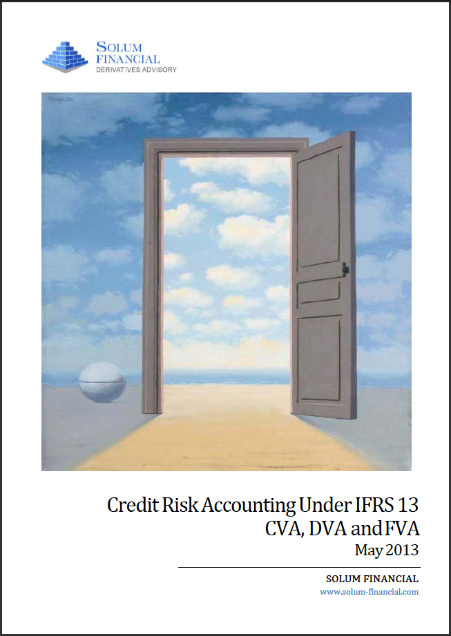 Credit Risk Accounting Under IFRS 13 – CVA, DVA and FVA – May 2013 Solum Financial White Paper