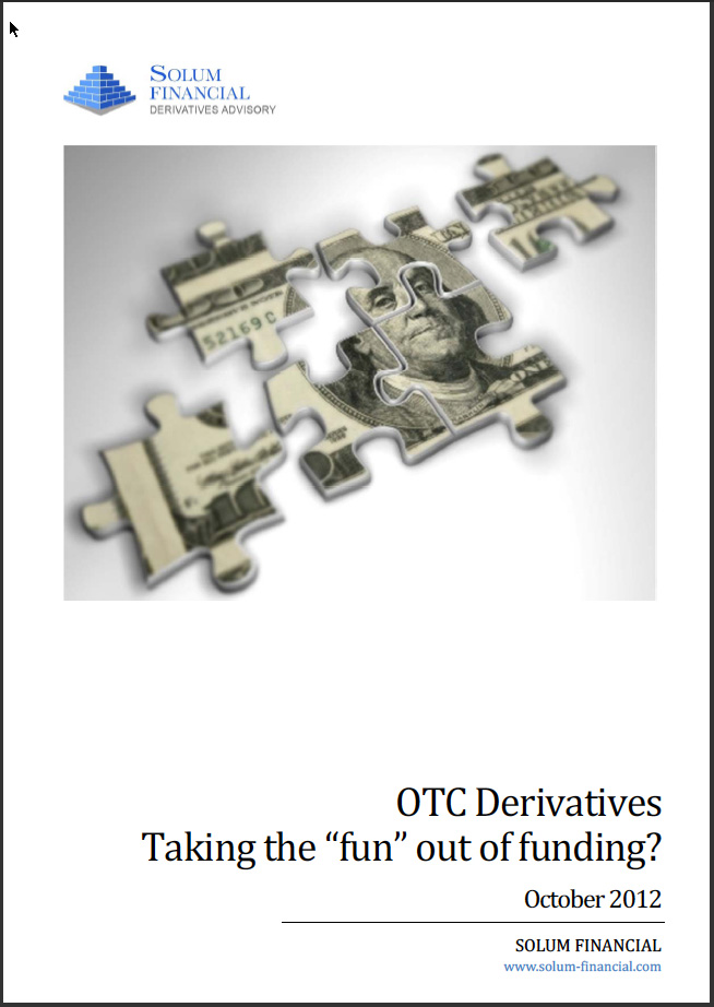 "OTC Derivatives: Taking the ""Fun"" out of Funding? - October 2012 Solum Financial White Paper"
